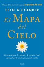 EL MAPA DEL CIELO: COMO LA CIENCIA, LA RELIGION Y LA GENTE CORRIENTE DEMUESTRAN LA EXISTENCIA DE LA OTRA VIDA