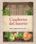 Cuaderno Del Huerto (Larousse - Libros Ilustrados/ Prácticos - Ocio Y Naturaleza - Jardinería - Larousse De...)