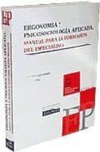 ERGONOMIA Y PSICOSOCIOLOGIA APLICADA: MANUAL PARA LA FORMACION DE L ESPECIALISTA (INCLUYE CD-ROM + CONTENIDOS ON LINE DE PREVENCION) (6ª ED.)
