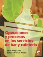 OPERACIONES Y PROCESOS EN LOS SERVICIOS DE BAR Y CAFETERIA (EBOOK)