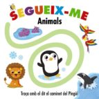 Segueix-me. Animals (Catalá - A Partir De 0 Anys - Projecte De 0 A 3 Anys - Llibres Sensorials)