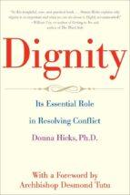 Dignity: Its Essential Role in Resolving Conflict