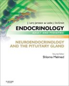 Endocrinology Adult and Pediatric: Neuroendocrinology and The Pituitary Gland (Endocrinology (deGroot))