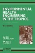 ENVIRONMENTAL HEALTH ENGINEERING IN THE TROPICS (SECOND EDITION)