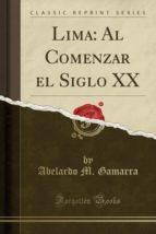 Lima: Al Comenzar el Siglo XX (Classic Reprint)