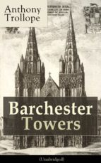 Barchester Towers (Unabridged): Victorian Classic from the prolific English novelist, known for The Palliser Novels, The Prime Minister, The Warden, Doctor ... Her? and Phineas Finn (English Edition)