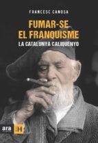 Fumar-se el franquisme. La Catalunya caliquenyo (Sèrie H)