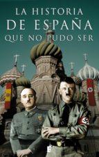 LA HISTORIA DE ESPAÑA QUE NO PUDO SER (EBOOK)