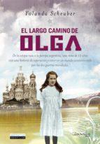 El largo camino de Olga: De la estepa rusa a la pampa argentina, una niña de 12 años vive una historia de superación y amor en un mundo conmocionado por las dos guerras mundiales. (Narrativa)