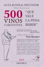 GUÍA 2015 AUSTRAL SPECTATOR TEÓRICA Y PRÁCTICA DE LOS 500 VINOS DE ARGENTINA (EBOOK)
