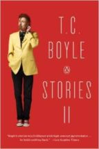 T.C. Boyle Stories II: The Collected Stories of T. Coraghessan Boyle, Volume II: 2