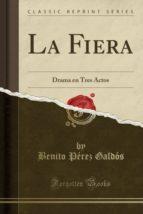 La Fiera: Drama en Tres Actos (Classic Reprint)