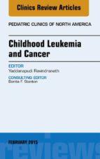 Childhood Leukemia and Cancer, An Issue of Pediatric Clinics, (The Clinics: Internal Medicine)
