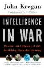 Intelligence in War: The Value--And Limitations--Of What the Military Can Learn about the Enemy (Vintage)
