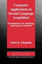 COMPUTER APPLICATIONS IN SECOND LANGUAGE ACQUISITION: FOUNDATIONS FOR TEACHING, TESTING AND RESEARCH