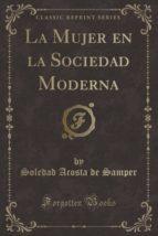 La Mujer en la Sociedad Moderna (Classic Reprint)