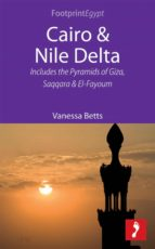 Cairo & Nile Delta: Includes The Pyramids Of Giza, Saqqara And El-Fayoum (Footprint Focus)