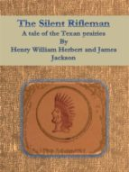 The Silent Rifleman: A tale of the Texan prairies