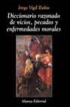 Diccionario Razonado De Vicios, Pecados Y Enfermedades Morales (Libros Singulares)