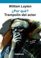 ¿POR QUE?: TRAMPOLIN DEL ACTOR (9ª ED.)