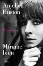 Mírame bien: Memorias de Anjelica Huston