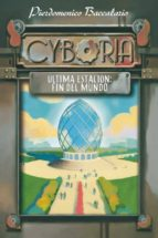 Cyboria. Última estación: Fin del Mundo (Literatura Juvenil (A Partir De 12 Años) - Narrativa Juvenil)