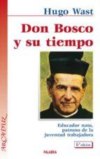 Don Bosco y su tiempo: Educador nato, patrono de la juventud trabajadora (Arcaduz)