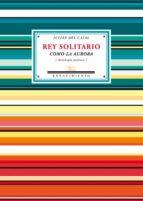 REY SOLITARIO COMO LA AURORA (EBOOK)