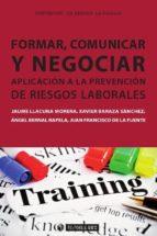 FORMAR, COMUNICAR Y NEGOCIAR. APLICACIÓN A LA PREVENCIÓN DE RIESGOS LABORALES (EBOOK)