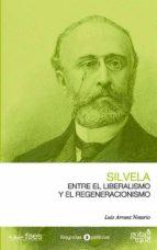 SILVELA. ENTRE EL LIBERALISMO Y EL REGENERACIONISMO