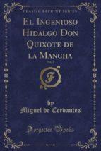 El Ingenioso Hidalgo Don Quixote de la Mancha, Vol. 1 (Classic Reprint)