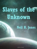 SLAVES OF THE UNKNOWN (EBOOK)