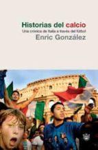 HISTORIAS DEL CALCIO: UNA CRONICA DE ITALIA A TRAVES DEL FUTBOL