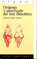 ORIGENES Y SIGNIFICADO DEL ARTE PALEOLITICO