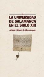La Universidad de Salamanca en el siglo XIII: Constituit scholas fieri salamanticae