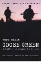 GOOSE GREEEN: A BATTLE IS FOUGHT TO BE WON