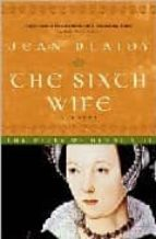 The Sixth Wife (Wives of Henry VIII)