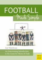 Football Made Simple: An Entertaining Introduction to the Game for Mums & Dads (English Edition)
