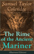 The Rime of the Ancient Mariner (Illustrated Edition): The Most Famous Poem of the English literary critic, poet and philosopher, author of Kubla Khan, ... Poetae, Aids to Reflection (English Edition)