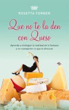 QUE NO TE LA DEN CON QUESO (EBOOK)