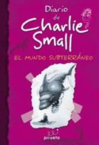 Diario De Charlie Small. El Mundo Subterráneo (El diario de Charlie Small)