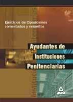 AYUDANTES DE INSTITUCIONES PENITENCIARIAS. EJERCICIOS DE OPOSICIO NES COMENTADOS Y RESUELTOS