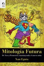 Mitología Futura: De Neo a Prometeo: construyendo el nuevo mito