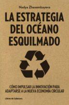 La Estrategia del Océano Esquilmado: Cómo impulsar la innovación para adaptarse a la nueva economía circular (Temáticos)