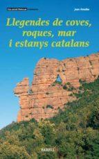 LLEGENDES DE COVES, ROQUES, MAR I ESTANYS CATALANS