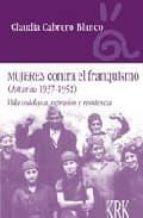 MUJERES CONTRA EL FRANQUISMO (ASTURIAS 1937-1952): VIDA COTIDIANA Y RESISTENCIA