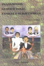 TRANSMISION GENERACIONAL, FAMILIA Y SUBJETIVIDAD