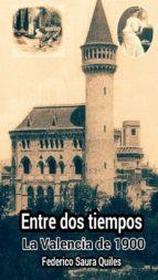 ENTRE DOS TIEMPOS.LA VALENCIA DE 1900 (EBOOK)