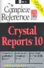 Crystal Reports 10: The Complete Reference: The Complete Reference