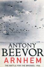 arnhem: the battle for the bridges, 1944: the sunday times no 1 bestseller-antony beevor-9780241326763